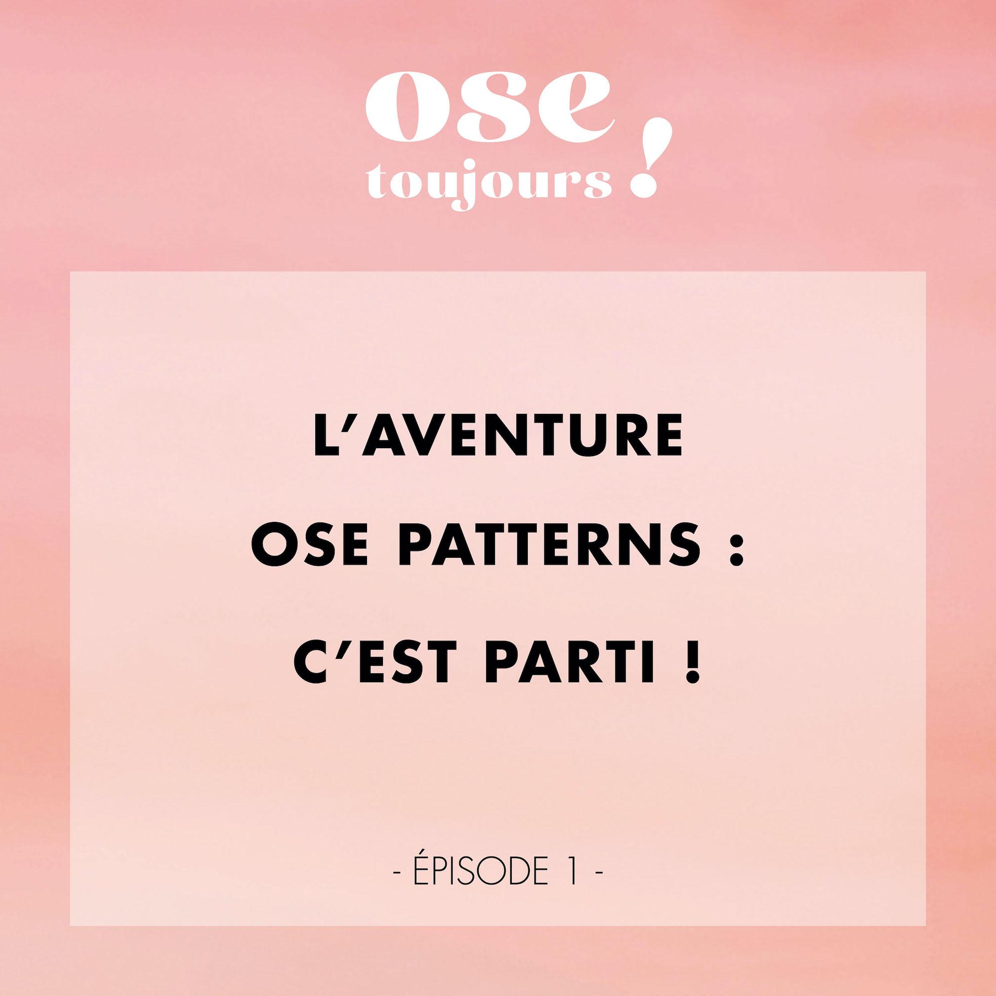 Podcast Ose Toujours de Ose Patterns - L'aventure Ose Patterns c'est parti