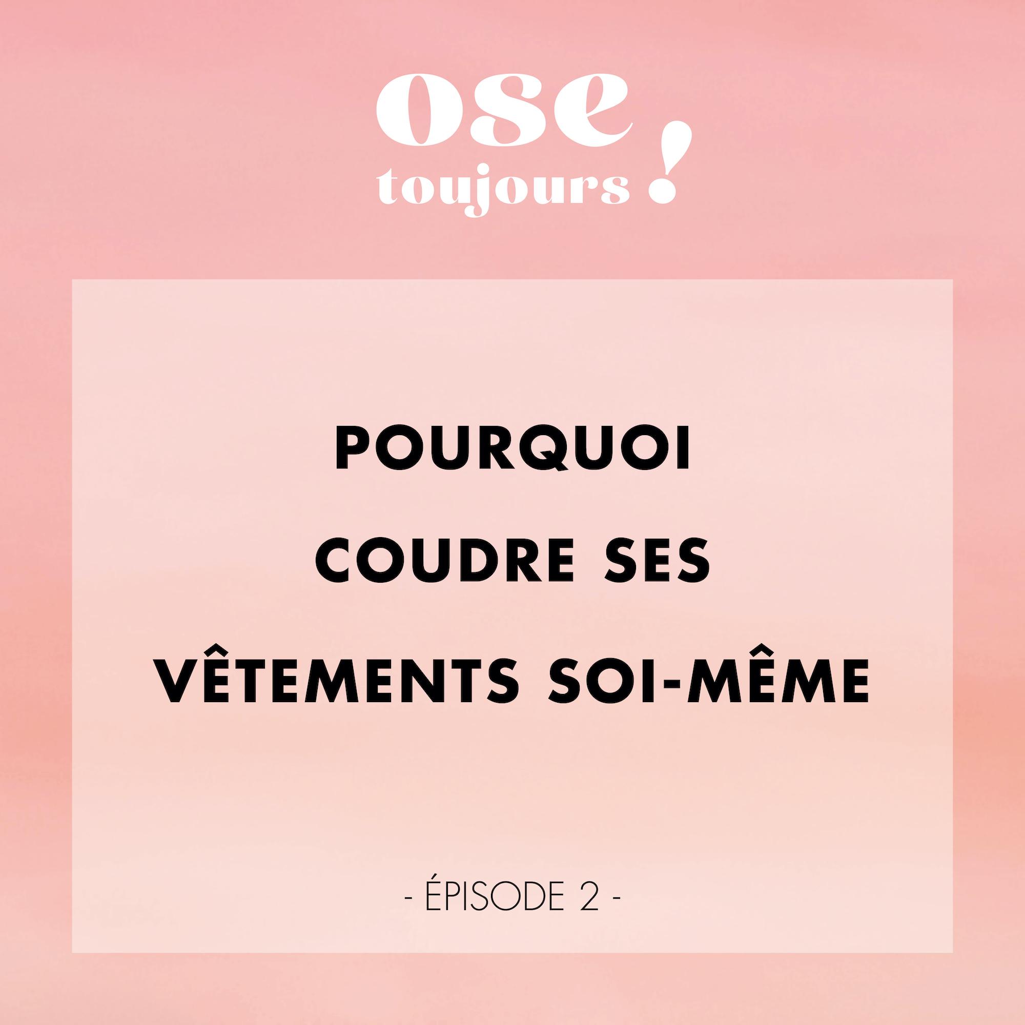 Podcast Ose Toujours de Ose Patterns - Pourquoi coudre ses vêtements soi-même