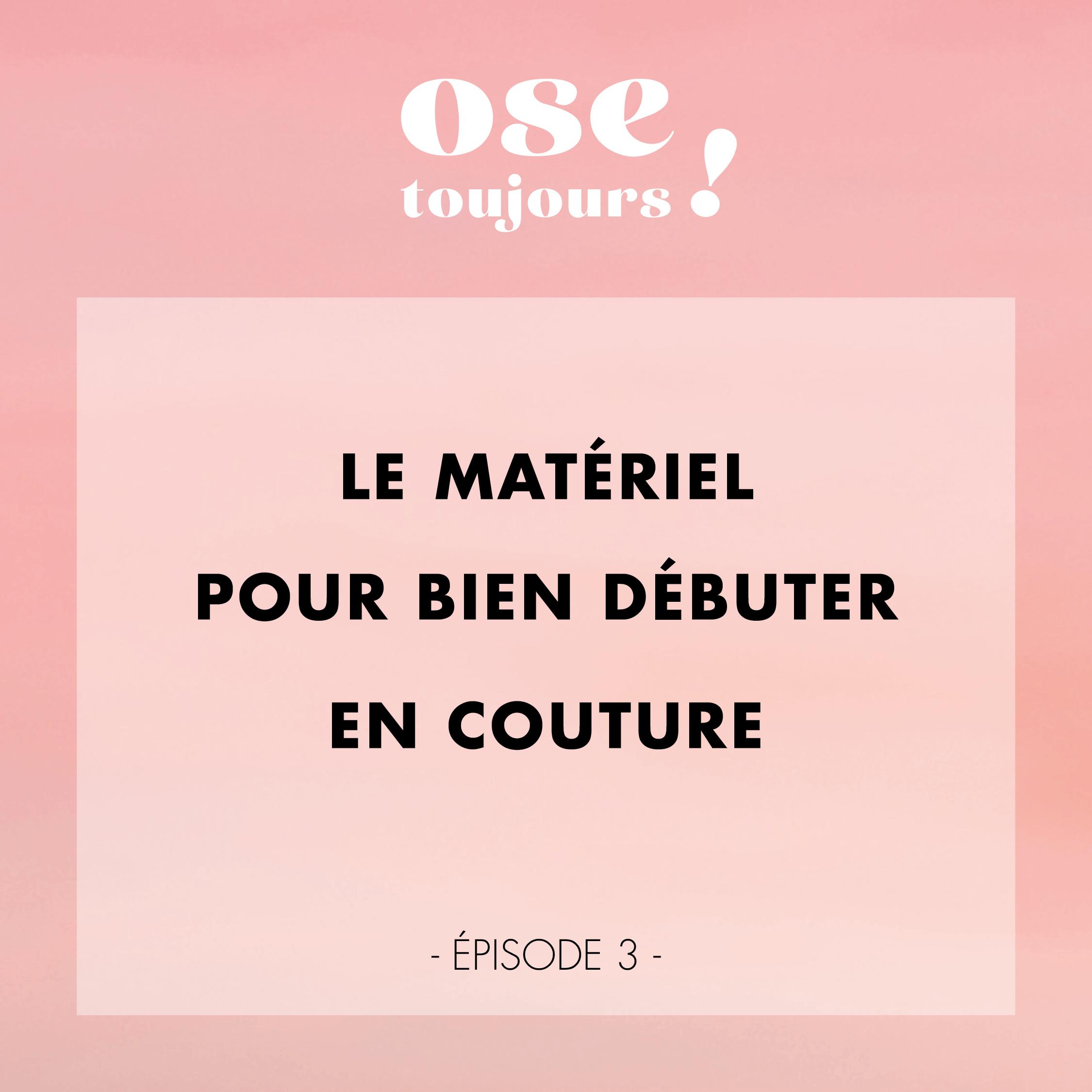 Podcast Ose Toujours de Ose Patterns - Le matériel pour bien débuter en couture